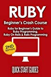 RUBY: 2nd Edition! Beginner's Crash Course - Ruby for Beginners Guide to: Ruby Programming, Ruby On Rails, Rails Programmi...