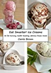 Eat Smarter! Ice Creams: 30 fat-burni...