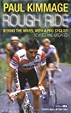 Rough Ride: Behind the Wheel With a Pro Cyclist [Paperback] Paul Kimmage