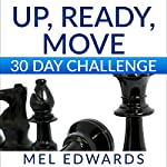 Up, Ready, Move 30 Day Challenge: Daily Action to Ditch Your Past and Build Your Dream Life Now | Mel Edwards