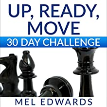 Up, Ready, Move 30 Day Challenge: Daily Action to Ditch Your Past and Build Your Dream Life Now Audiobook by Mel Edwards Narrated by Robert A. K. Gonyo