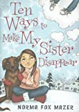 Ten Ways to Make My Sister Disappear (043983984X) by Mazer, Norma Fox