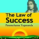 The Law of Success: Using the Power of Spirit to Create Health, Prosperity, and Happiness Audiobook by Paramahansa Yogananda Narrated by Jason McCoy