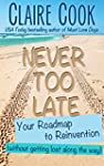 Never Too Late: Your Roadmap to Reinv...