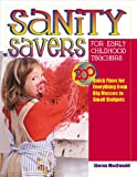 Sanity Savers for Early Childhood Teachers: 200 Quick Fixes for Everything from Big Messes to Small Budgets (0876592361) by MacDonald, Sharon
