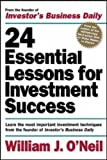 "24 Essential Lessons for Investment Success: Learn the Most Important Investment Techniques from the Founder of Investor's Business Daily: Learn the Most ... the Founder of ""Investor's Business Daily"""