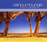 echange, troc Various Artists - Cancun Lounge: Chillout in Paradise