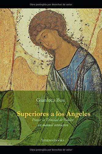 Superiores a los Ángeles Pintar la Trinidad de Rublev un manual interactivo  [Busi, Gianluca] (Tapa Blanda)