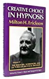 Creative Choice in Hypnosis (The Seminars, Workshops, and Lectures of Milton H. Erickson, Vol 4) (v. 4) (0829024182) by Erickson, Milton H.