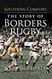 Neil Drysdale Southern Comfort: The Story of Borders Rugby