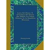 Luces Del Otomi: Ó, Gramática Del Idioma Que Hablan Los Indios Otomíes En La Republica Mexicana (Spanish Edition...