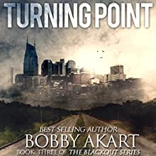 Turning Point: A Post-Apocalyptic EMP Survival Fiction Series: The Blackout Series, Book 3 Audiobook by Bobby Akart Narrated by Kevin Pierce
