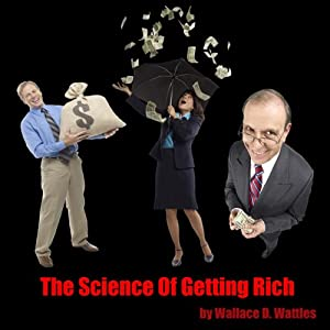 The Science of Getting Rich: Your Right to Be Rich | [Wallace D. Wattles]