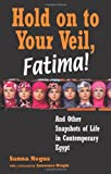 Hold on to Your Veil, Fatima!: And Other Snapshots of Life in Contemporary Egypt