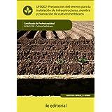 Preparación del terreno para la instalación de infraestructuras, siembra y plantación de cultivos herbáceos