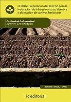 Preparación Del Terreno Para La Instalación De Infraestructuras, Siembra Y Plantación De Cultivos Herbáceos (spanish Edition)
