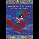 Where the Mountain Meets the Moon (       UNABRIDGED) by Grace Lin Narrated by Janet Song