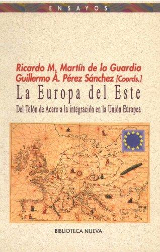 Ricardo M. Martín de la Guardia - La Europa del Este. Del Telón de Acero a la integración en la Unión Europea (Ensayos)