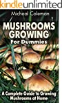 Mushrooms Growing For Dummies: A Comp...