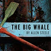 The Big Whale | [Allen M. Steele]