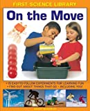 img - for First Science Library: On The Move: Why Is Ice Slippery? What Are Gears? 15 Easy-To-Follow Experiments Teach 5 To 7 Year-Olds All About Things That Go - Including You! book / textbook / text book
