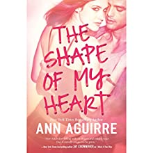 The Shape of My Heart (       UNABRIDGED) by Ann Aguirre Narrated by Bailey Carr