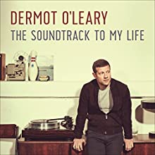 Soundtrack to My Life (       UNABRIDGED) by Dermot O'Leary Narrated by Dermot O'Leary