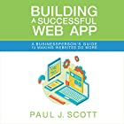 Building a Successful Web App: A Businessperson's Guide to Making Websites Do More Hörbuch von Paul J. Scott Gesprochen von: Gregory Allen Siders