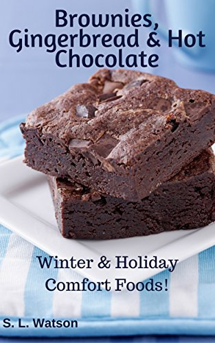 Brownies, Gingerbread & Hot Chocolate: Winter & Holiday Comfort Foods! (Southern Cooking Recipes Book 48) (Hot Chocolate Recipe Book compare prices)
