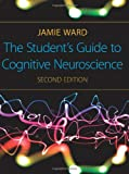 The Students Guide to Cognitive Neuroscience, 2nd Edition