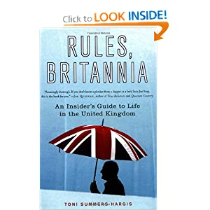 Rules, Britannia: An Insider's Guide to Life in the United Kingdom Toni Summers Hargis