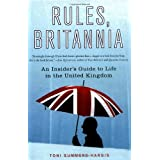 Rules, Britannia: An Insider's Guide to Life in the United Kingdomby Toni Summers Hargis