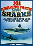 SHARKS: 101 Amazing Facts About SHARKS: PLUS Incredible Shark Pictures (Kindle Unlimited Kids)