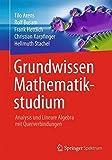 img - for Grundwissen Mathematikstudium - Analysis und Lineare Algebra mit Querverbindungen (German Edition) by Tilo Arens (2013-02-21) book / textbook / text book