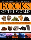 The Illustrated Encyclopedia of Rocks of the World: A Practical Guide To Over 150 Igneous, Metamorphic And Sedimentary Rocks
