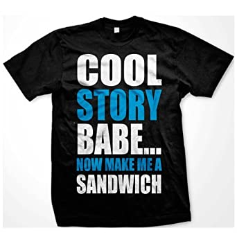 SickFits Men's Cool Story Babe Now Make Me A Sandwich T-Shirt S Black