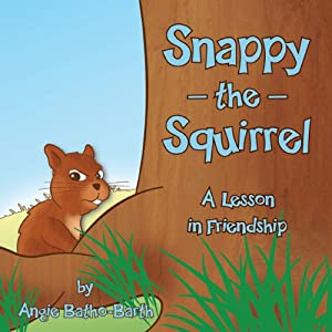 Snappy the Squirrel: A Lesson in Friendship | [Angie Batho-Barth]