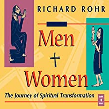Men and Women: The Journey of Spiritual Transformation Lecture by Richard Rohr Narrated by Richard Rohr