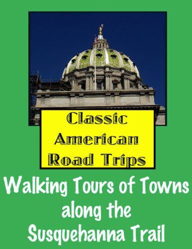 Free Kindle Book : Classic American Road Trips: Walking Tours of Towns along the Susquehanna Trail (Look Up, America!)