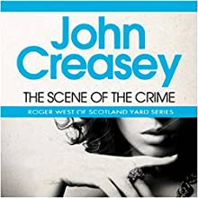 The Scene of the Crime: A New Story of Roger West of Scotland Yard Audiobook by John Creasey Narrated by Anthony Parker