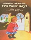 Gretchen Groundhog, It's Your Day! (Turtleback School & Library Binding Edition) (1417617284) by Levine, Abby
