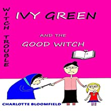 Ivy Green and the Good Witch: Witch Trouble, Book 4 (       UNABRIDGED) by Charlotte Bloomfield Narrated by Sarah Evans