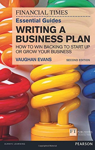 The FT Essential Guide to Writing a Business Plan:How to win backing  to start up or grow your business (Financial Times Essential Guides)