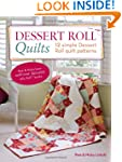 Dessert Roll Quilts: 12 Simple Desser...