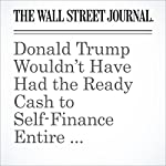 Donald Trump Wouldn't Have Had the Ready Cash to Self-Finance Entire Campaign — Analysis | Peter Grant,Brody Mullins