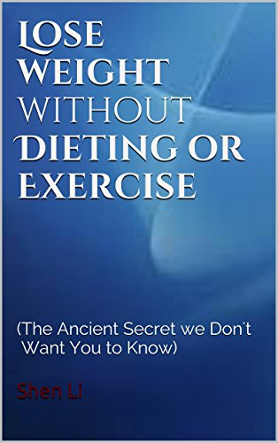 Shen Li - Lose weight without Dieting or Exercise: (The Ancient Secret we Don't Want You to Know) (English Edition)