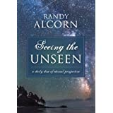 Seeing the Unseen: A Daily Dose of Eternal Perspective ~ Randy Alcorn