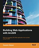 Building Web Applications with ArcGIS Front Cover