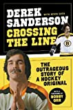 By Derek Sanderson Crossing the Line: The Outrageous Story of a Hockey Original (Reprint) [Paperback]