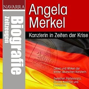 Angela Merkel. Kanzlerin in Zeiten der Krise Hörbuch